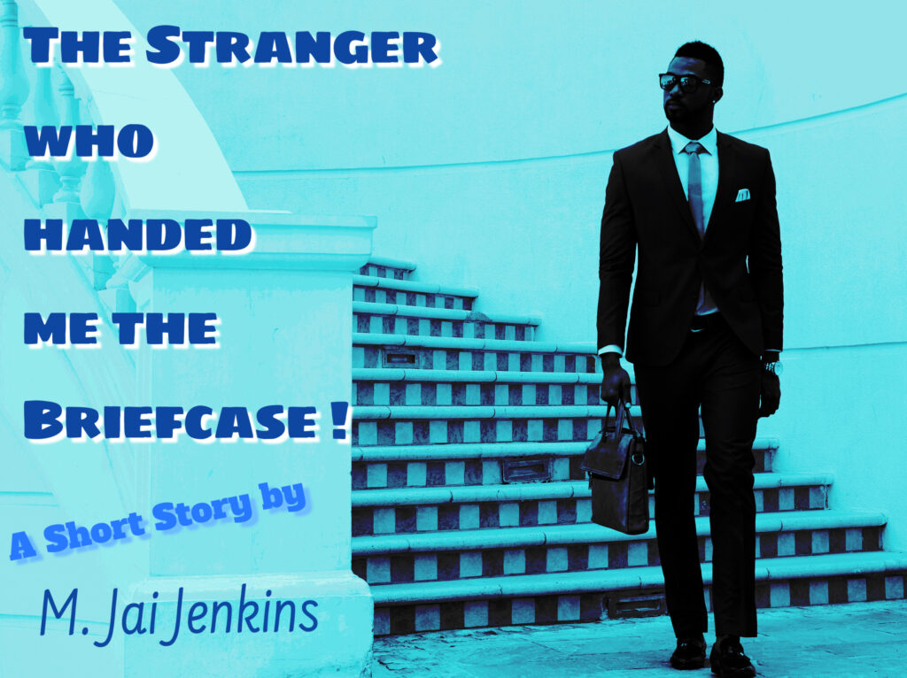 the stranger who handed me the briefcase by M. Jai Jenkins